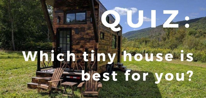 Quiz: Which Tiny House is Right For You? - Tiny House